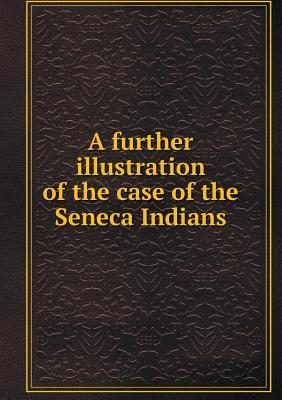 A Further Illustration of the Case of the Seneca Indians Hichsite Joint Committee on Ind Friends