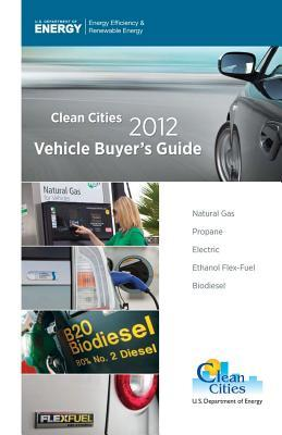 2012 Clean Cities Vehicle Buyers Guide  by  U.S. Department of Energy