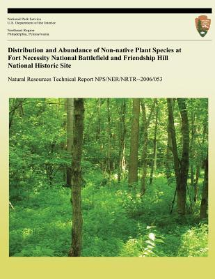 Distribution and Abundance of Non-Native Plant Species at Fort Necessity National Battlefield and Friendship Hill National Historic Site  by  U.S. National Park Service