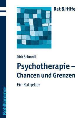 Psychotherapie - Chancen Und Grenzen: Ein Ratgeber  by  Dirk Schmoll