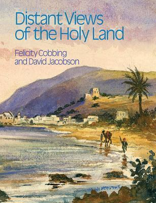 Distant Views of the Holy Land Felicity Cobbing