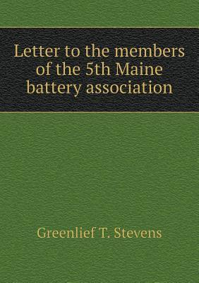 Letter to the Members of the 5th Maine Battery Association  by  Greenlief T Stevens