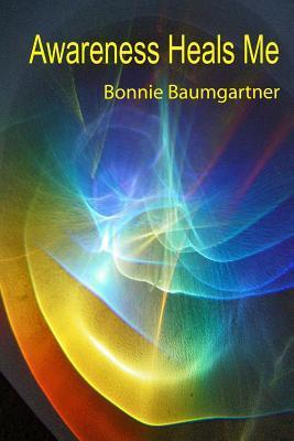 Awareness Heals Me Bonnie Baumgartner
