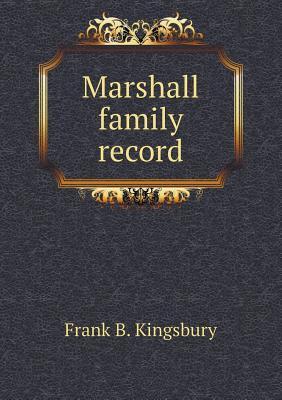 Marshall Family Record  by  Frank B Kingsbury