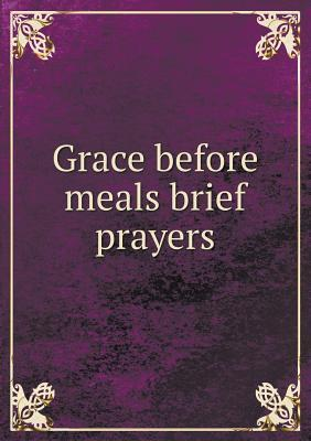 Grace Before Meals Brief Prayers A. William Nyce