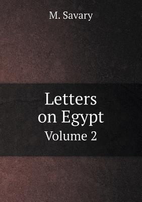 Letters on Egypt Volume 2  by  M Savary