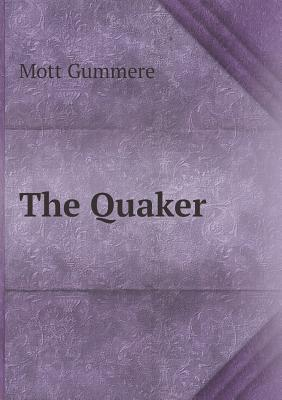 The Quaker  by  Mott Gummere