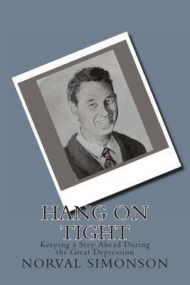 Hang on Tight: Keeping a Step Ahead During the Great Depression Norval B Simonson