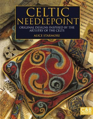 Celtic Needlepoint: Original Designs Inspired  by  the Artistry of the Celts by Alice Starmore