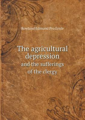 The Agricultural Depression and the Sufferings of the Clergy Rowland Edmund Prothero