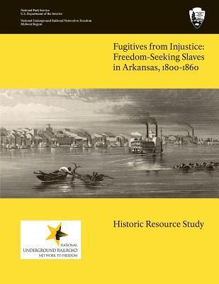 Fugitives from Injustice: Freedom-Seeking Slaves in Arkansas, 1800-1860: Historic Resource Study S. Charles Bolton