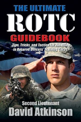 Ultimate ROTC Guidebook: Tips, Tricks, and Tactics for Excelling in Reserve Officers Training Corps David Atkinson