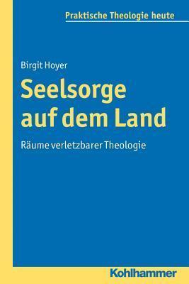 Seelsorge Auf Dem Land: Raume Verletzbarer Theologie Birgit Hoyer