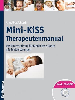 Mini-Kiss - Therapeutenmanual: Das Elterntraining Fur Kinder Bis 4 Jahre Mit Schlafstorungen  by  Angelika Schlarb