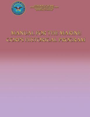 Manual for the Marine Corps Historical Program  by  Department Of The Navy