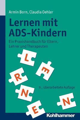 Lernen Mit Ads-Kindern: Ein Praxishandbuch Fur Eltern, Lehrer Und Therapeuten  by  Armin Born