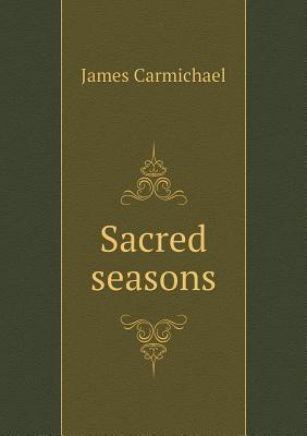 Sacred Seasons  by  James Carmichael