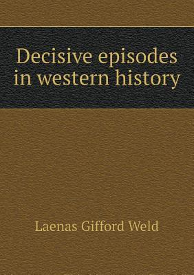 Decisive Episodes in Western History Laenas Gifford Weld