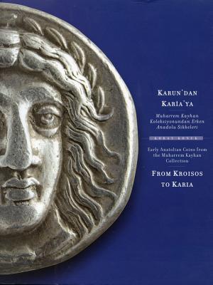From Kroisos to Karia. Early Anatolian Coins from the Muharrem Kayhan Collection Koray Konuk