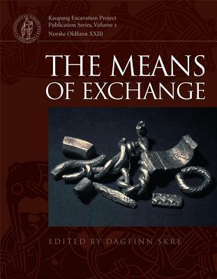 Means of Exchange: Dealing with Silver in the Viking Age  by  Dagfinn Skre
