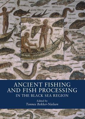 Ancient Fishing and Fish Processing in the Black Sea Region  by  Tønnes Bekker-Nielsen