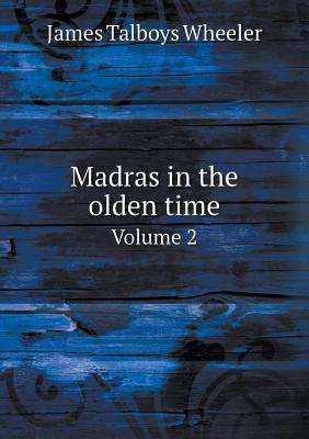 Madras in the Olden Time Volume 2  by  James Talboys Wheeler