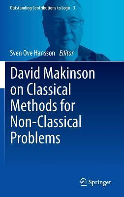 David Makinson on Classical Methods for Non-Classical Problems  by  Sven Ove Hansson