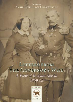 Letters from the Governors Wife: A View of Russian Alaska 1859-1862  by  Anna Furuhjelm