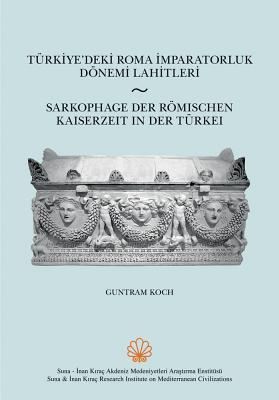 Sarkophage Der Romischen Kaiserzeit in Der Turkei / Turkiyedeki Roma Imparatorluk Donemi Lahitleri Guntram Koch