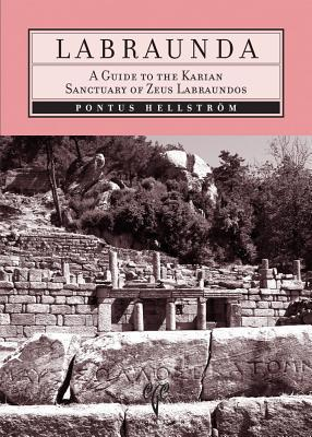 Labraunda: A Guide to the Karian Sanctuary of Zeus Labraundos  by  Pontus Hellstrom
