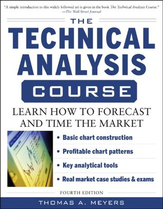 The Technical Analysis Course, Fourth Edition: Learn How to Forecast and Time the Market  by  Thomas Meyers