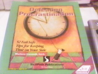 Defeating Procrastination: 52 Fail-Safe Tips for Keeping Time on Your Side (Skillpath Self-Study Sourcebook)  by  Marlene Caroselli