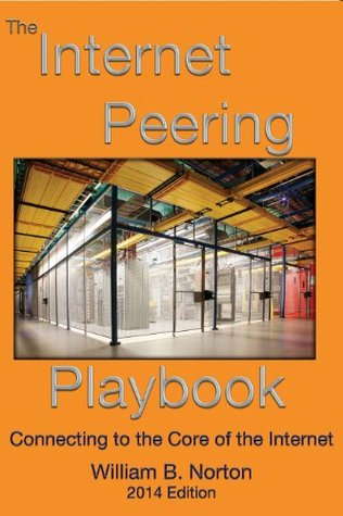 The 2014 Internet Peering Playbook: Connecting to the Core of the Internet William B. Norton