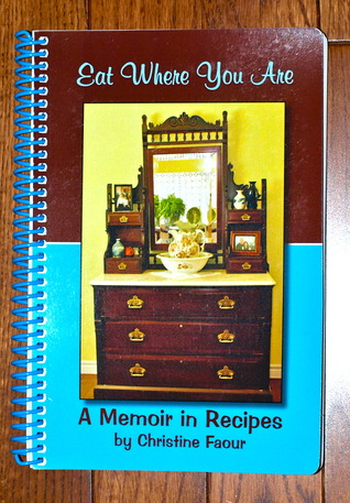 Eat Where You Are, A Memoir in Recipes Christine Faour