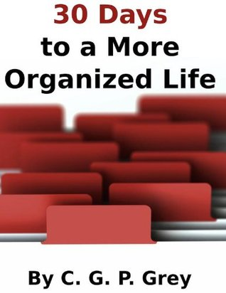 30 Days to a More Organized Life  by  Colin Grey