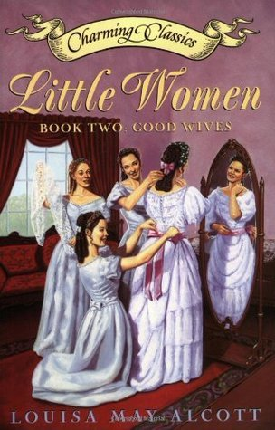 Little Women Book Two Book: Good Wives  by  Louisa May Alcott