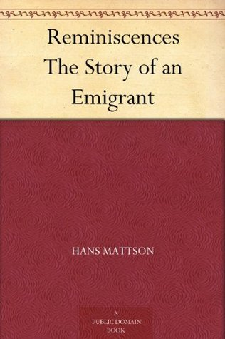 Reminiscences The Story of an Emigrant Hans Mattson