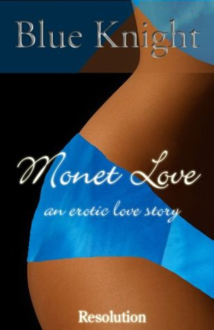 Monet Love, An Erotic Love Story - Resolution (Part 3)  by  Blue Knight