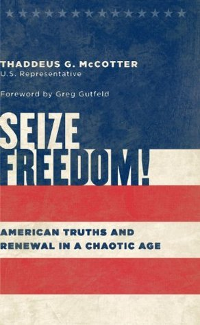 Seize Freedom!  by  Thaddeus G. McCotter