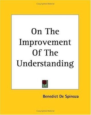 On the Improvement Of The Understanding Baruch Spinoza