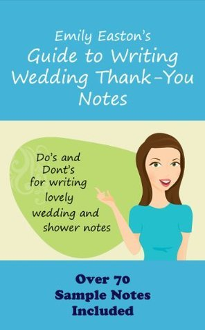 Emily Eastons Guide to Writing Wedding Thank-You Notes  by  Emily Easton