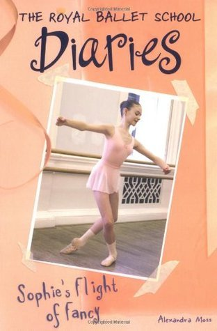 Sophies Flight of Fancy (Royal Ballet School Diaries, #4) Alexandra Moss
