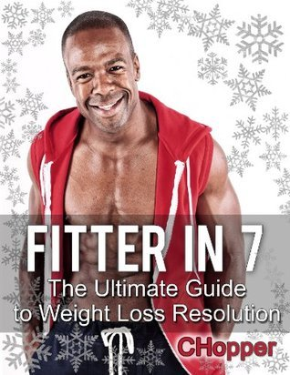FITTER IN 7 : The Ultimate Guide To Weight Loss Resolution Chopper