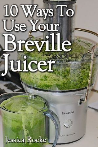 10 Ways To Use Your Breville Juicer Jessica Rocke
