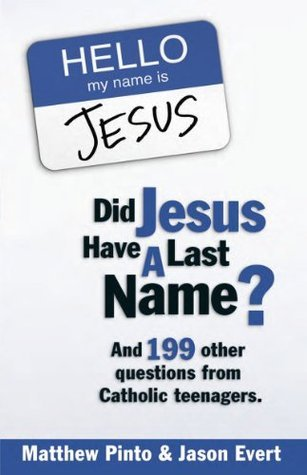 Did Jesus Have a Last Name? And 199 Other Questions from Catholic Teenagers  by  Jason Evert