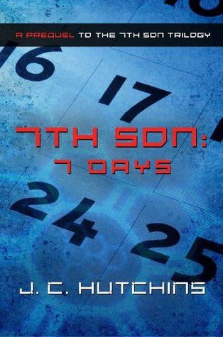 7th Son: 7 Days (A Prequel to the 7th Son Trilogy) J.C. Hutchins