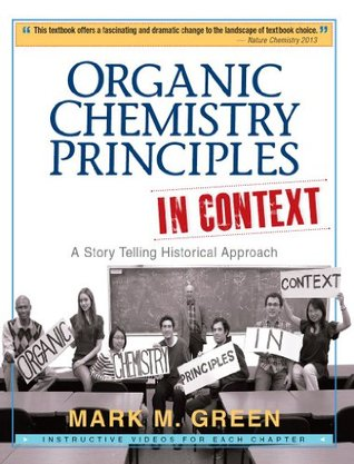 Organic Chemistry Principles In Context: A Story Telling Historical Approach  by  Mark M. Green