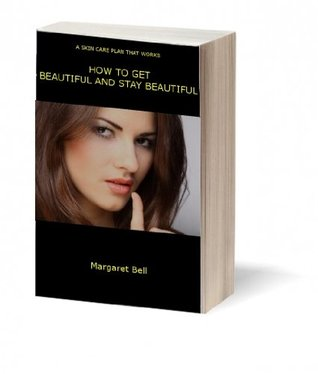 HOW TO GET BEAUTIFUL AND STAY BEAUTIFUL Margaret Bell