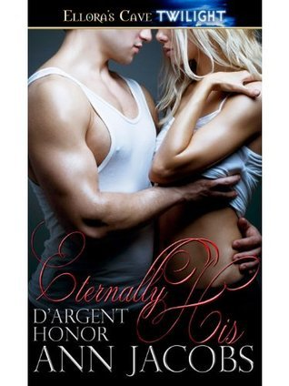 Eternally His: 2 (dArgent Honor) Ann Jacobs