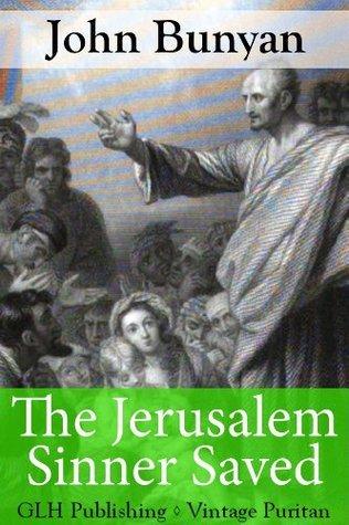 The Jerusalem Sinner Saved (Annotated) (Vintage Puritan) John Bunyan